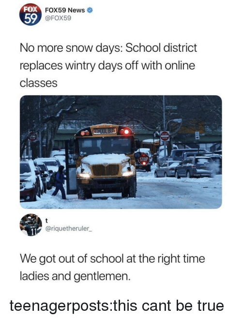 News, School, and Target: FOX  59  FOX59 News  @FOX59  No more snow days: School district  replaces wintry days off with online  classes  STOP  @riquetheruler  We got out of school at the right time  ladies and gentlemen teenagerposts:this cant be true