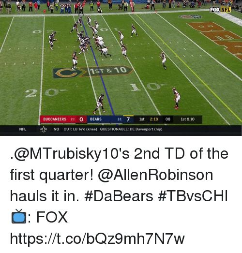 Memes, Nfl, and Bears: FOX  BUCCANEERS 2-1 O BEARS  21 7 1st 2:19 08 1st & 10  NFL  NO  OUT: LB Te'o (knee) QUESTIONABLE: DE Davenport (hip) .@MTrubisky10's 2nd TD of the first quarter!  @AllenRobinson hauls it in. #DaBears #TBvsCHI  📺: FOX https://t.co/bQz9mh7N7w