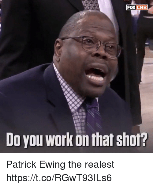 Memes, Work, and 🤖: FOX CBEB  Do you work on that shof Patrick Ewing the realest https://t.co/RGwT93ILs6