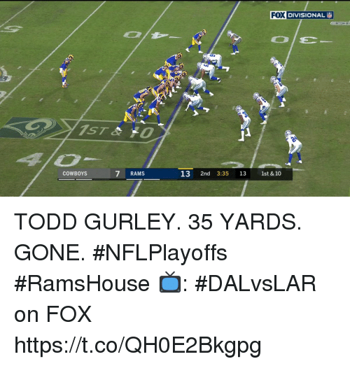 Dallas Cowboys, Memes, and Rams: FOX  DIVISIONAL İ  COWBOYS  7 RAMS  13 2nd 3:35 13 1st & 10 TODD GURLEY.  35 YARDS.  GONE.  #NFLPlayoffs #RamsHouse  📺: #DALvsLAR on FOX https://t.co/QH0E2Bkgpg