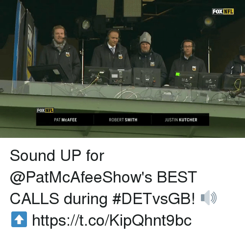 Memes, Nfl, and Best: FOX  DX NFL  FOX NFL  PAT McAFEE  ROBERT SMITH  JUSTIN KUTCHER Sound UP for @PatMcAfeeShow's BEST CALLS during #DETvsGB! 🔊⬆️ https://t.co/KipQhnt9bc