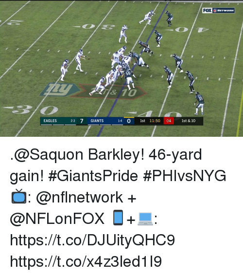 Philadelphia Eagles, Memes, and Giants: FOX  EAGLES  2-3 7 GIANTS  14 0 1st 11:50 04 1st & 10 .@Saquon Barkley!  46-yard gain! #GiantsPride #PHIvsNYG  📺: @nflnetwork + @NFLonFOX 📱+💻: https://t.co/DJUityQHC9 https://t.co/x4z3led1I9
