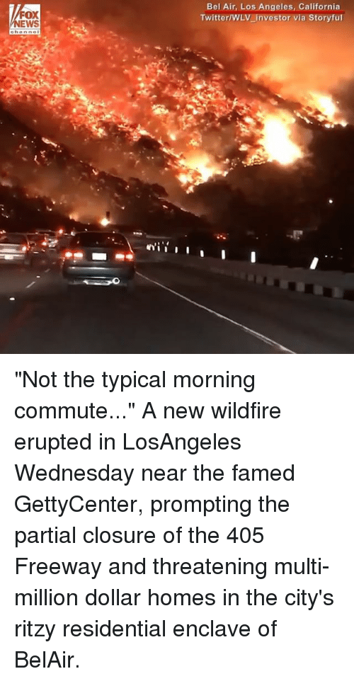 """Memes, Twitter, and California: FOX  EWS  Bel Air, Los Angeles, California  Twitter/WLV_investor via Storyful """"Not the typical morning commute..."""" A new wildfire erupted in LosAngeles Wednesday near the famed GettyCenter, prompting the partial closure of the 405 Freeway and threatening multi-million dollar homes in the city's ritzy residential enclave of BelAir."""