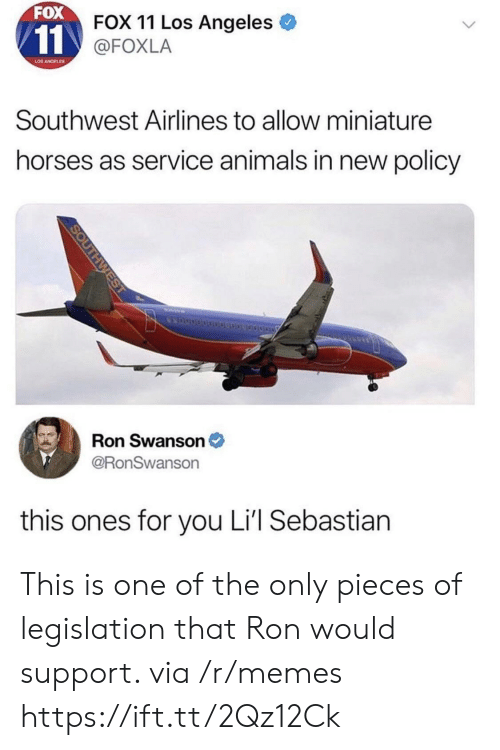 Animals, Horses, and Memes: FOX  FOX 11 Los Angeles  @FOXLA  LOS ANGELES  Southwest Airlines to allow miniature  horses as service animals in new policy  Ron Swanson  @RonSwanson  this ones for you Li'l Sebastian This is one of the only pieces of legislation that Ron would support. via /r/memes https://ift.tt/2Qz12Ck