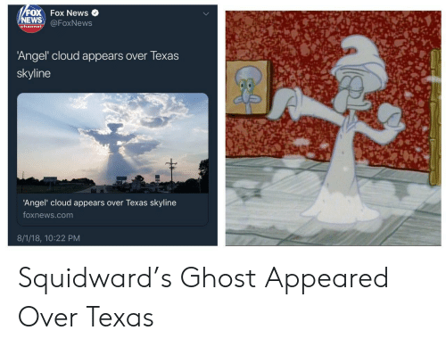 News, Squidward, and Angel: FOX Fox News  NEWS @FoxNews  hanne  Angel cloud appears over Texas  skyline  'Angel' cloud appears over Texas skyline  foxnews.com  8/1/18, 10:22 PM Squidward's Ghost Appeared Over Texas