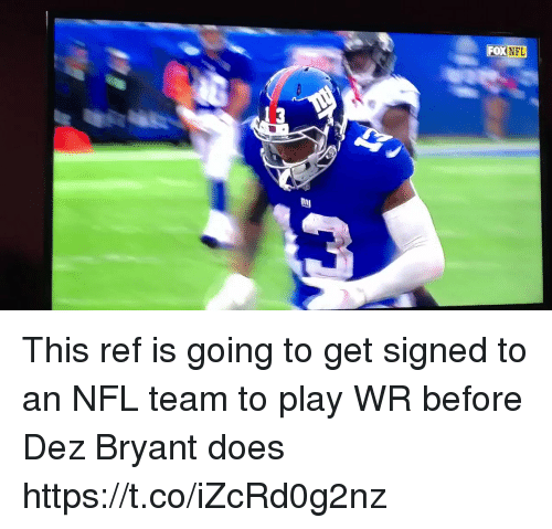 Dez Bryant, Nfl, and Sports: FOX  NEL  ty This ref is going to get signed to an NFL team to play WR before Dez Bryant does https://t.co/iZcRd0g2nz