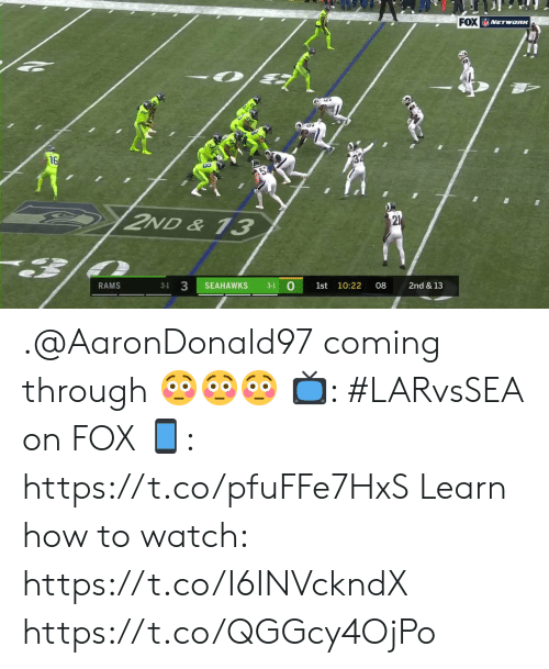 Memes, How To, and Rams: FOX NETWORK  16  2ND& 13  21  3  0  SEAHAWKS  1st 10:22  08  2nd & 13  RAMS  3-1  3-1 .@AaronDonald97 coming through 😳😳😳  📺: #LARvsSEA on FOX  📱: https://t.co/pfuFFe7HxS  Learn how to watch: https://t.co/I6INVckndX https://t.co/QGGcy4OjPo