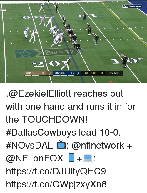 Dallas Cowboys, Memes, and New Orleans Saints: FOX  NETWORK  2ND & 12  SAINTS  10-1  COWBOYS 65 3 1st 1:06 06 2nd & 12 .@EzekielElliott reaches out with one hand and runs it in for the TOUCHDOWN!  #DallasCowboys lead 10-0. #NOvsDAL  📺: @nflnetwork + @NFLonFOX 📱+💻: https://t.co/DJUityQHC9 https://t.co/OWpjzxyXn8