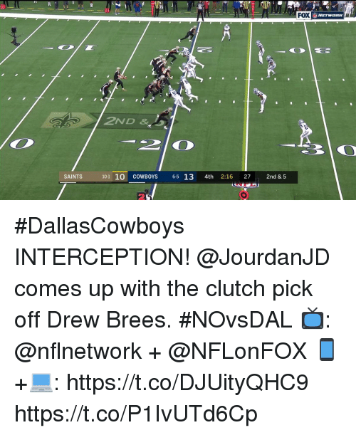 Dallas Cowboys, Memes, and New Orleans Saints: FOX  NETWORK  2ND &  SAINTS  10-1 10 COWBOYS 6-5 13 4th 2:16 27 2nd & 5 #DallasCowboys INTERCEPTION!  @JourdanJD comes up with the clutch pick off Drew Brees. #NOvsDAL  📺: @nflnetwork + @NFLonFOX 📱+💻: https://t.co/DJUityQHC9 https://t.co/P1IvUTd6Cp