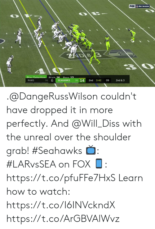 Diss, Memes, and How To: FOX NETwoRK  AD &  Pass 12  Play Selection Rueh 16  3-1 14  3-1 6  RAMS  SEAHAWKS  2nd  3:42  09  2nd & 3 .@DangeRussWilson couldn't have dropped it in more perfectly.  And @Will_Diss with the unreal over the shoulder grab! #Seahawks  📺: #LARvsSEA on FOX  📱: https://t.co/pfuFFe7HxS   Learn how to watch: https://t.co/I6INVckndX https://t.co/ArGBVAlWvz
