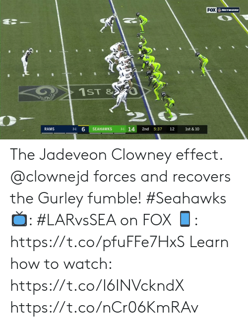 Memes, How To, and Rams: FOX  NETWORK  f  1ST &  3-1 14  SEAHAWKS  2nd  5:37  1st & 10  RAMS  3-1  12 The Jadeveon Clowney effect.  @clownejd forces and recovers the Gurley fumble! #Seahawks  📺: #LARvsSEA on FOX  📱: https://t.co/pfuFFe7HxS   Learn how to watch: https://t.co/I6INVckndX https://t.co/nCr06KmRAv