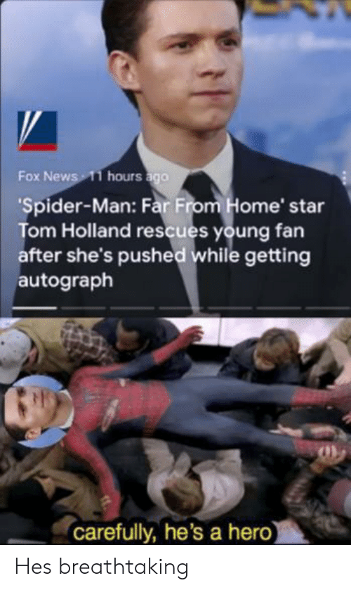 News, Spider, and SpiderMan: Fox News 11 hours ago  'Spider-Man: Far From Home' star  Tom Holland rescues young fan  after she's pushed while getting  autograph  carefully, he's a hero) Hes breathtaking
