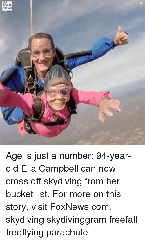 Bucket List, Memes, and News: FOX  NEWS  AP Age is just a number: 94-year-old Eila Campbell can now cross off skydiving from her bucket list. For more on this story, visit FoxNews.com. skydiving skydivinggram freefall freeflying parachute