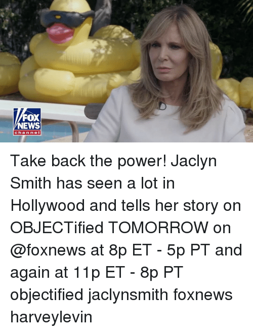 Memes, News, and Fox News: FOX  NEWS  channel Take back the power! Jaclyn Smith has seen a lot in Hollywood and tells her story on OBJECTified TOMORROW on @foxnews at 8p ET - 5p PT and again at 11p ET - 8p PT objectified jaclynsmith foxnews harveylevin