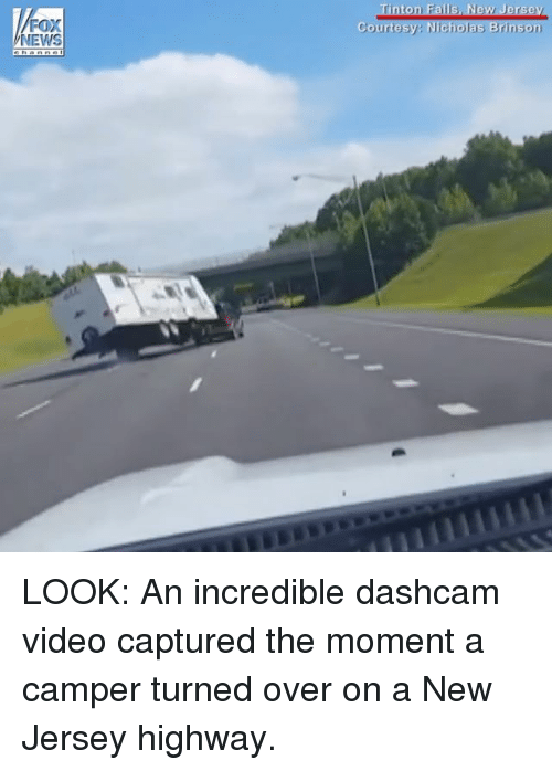 Memes, News, and Fox News: FOX  NEWS  ton Falls, New Jersey  Courtesy: Nicholas Brinson LOOK: An incredible dashcam video captured the moment a camper turned over on a New Jersey highway.