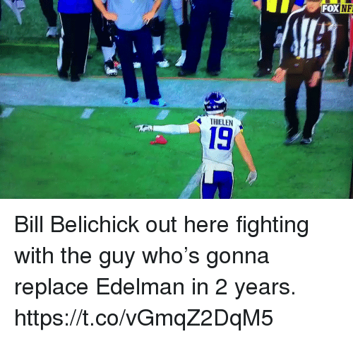 Bill Belichick, Memes, and Belichick: FOX  NF  THELEN  19 Bill Belichick out here fighting with the guy who's gonna replace Edelman in 2 years. https://t.co/vGmqZ2DqM5