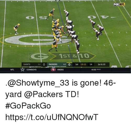 San Francisco 49ers, Dallas Cowboys, and Memes: FOX NFL  1ST &1O  SAINTS  3-2 O PACKERS 42 0 1st 13:11 14 1st & 10  NFL  COWBOYS  49ERS  4:05 PM ET .@Showtyme_33 is gone!  46-yard @Packers TD! #GoPackGo https://t.co/uUfNQNOfwT
