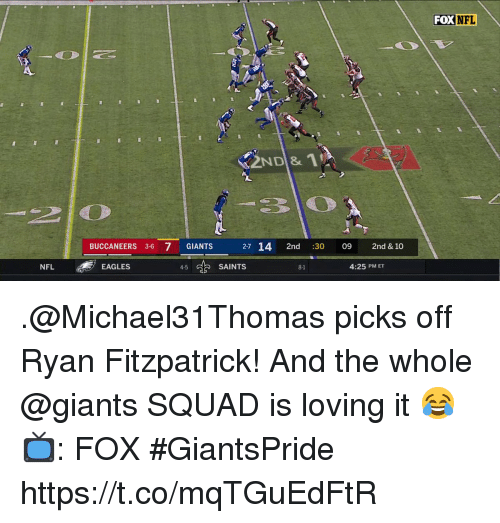 Philadelphia Eagles, Memes, and Nfl: FOX NFL  2ND& 1  2 0  BUCCANEERS 3-6 7 GIANTS 27 14 2nd :30 09 2nd & 10  2-7  NFL  EAGLES  4-5  SAINTS  8-1  4:25 PM ET .@Michael31Thomas picks off Ryan Fitzpatrick!  And the whole @giants SQUAD is loving it 😂  📺: FOX #GiantsPride https://t.co/mqTGuEdFtR