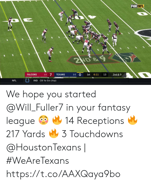 Memes, Nfl, and Falcons: FOX NFL  2ND&  2-2 0  7  FALCONS  TEXANS  1st  6:11  13  2nd& 9  1-3  IND CB Ya-Sin (hip)  NFL We hope you started @Will_Fuller7 in your fantasy league 😳  🔥 14 Receptions 🔥 217 Yards 🔥 3 Touchdowns   @HoustonTexans   #WeAreTexans https://t.co/AAXQaya9bo