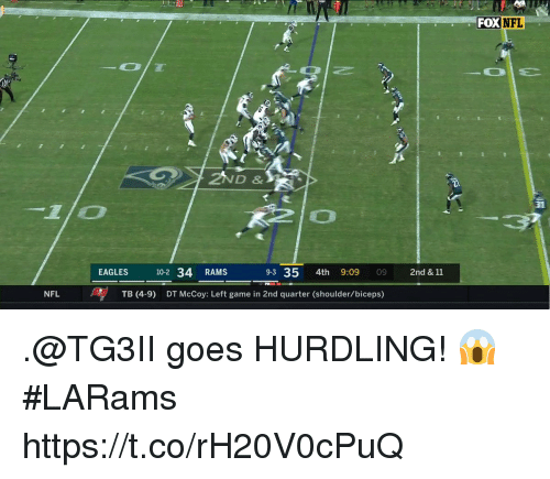Andrew Bogut, Memes, and Nfl: FOX  NFL  2ND &  31  -110  EAGLES10-2 34 RAMS  A  9-3 35 4th 9:09 09 2nd & 11  NFL  TB (4-9)  DT McCoy: Left game in 2nd quarter (shoulder/biceps) .@TG3II goes HURDLING! 😱 #LARams https://t.co/rH20V0cPuQ