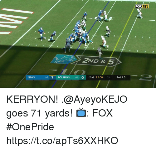 Memes, Nfl, and Dolphins: FOX NFL  2ND& 5  LIONS  2-3 7 DOLPHINS 4-2 0 2nd 15:00 09  2nd & 5 KERRYON!  .@AyeyoKEJO goes 71 yards!  📺: FOX #OnePride https://t.co/apTs6XXHKO
