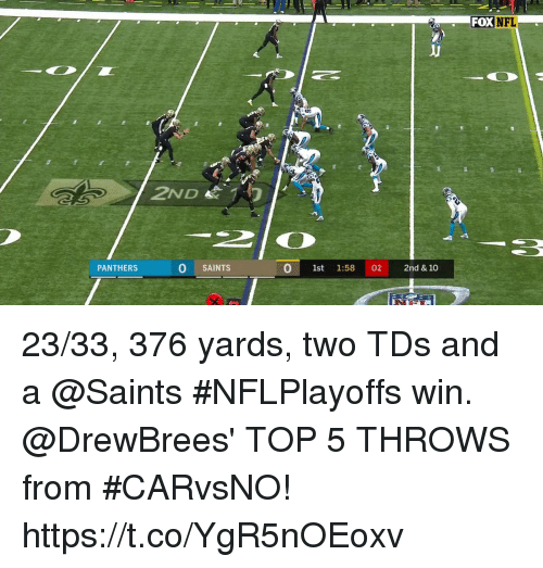 Memes, Nfl, and New Orleans Saints: FOX  NFL  2ND  PANTHERS  O SAINTS  0 1st 1:58 02 2nd & 10 23/33, 376 yards, two TDs and a @Saints #NFLPlayoffs win.  @DrewBrees' TOP 5 THROWS from #CARvsNO! https://t.co/YgR5nOEoxv