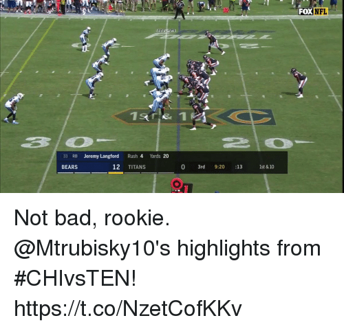 Bad, Memes, and Nfl: FOX  NFL  3  33 RB Jeremy Langford Rush 4 Yards 20  BEARS  12 TITANS  0 3rd 9:20 :13 1st &10 Not bad, rookie.  @Mtrubisky10's highlights from #CHIvsTEN! https://t.co/NzetCofKKv