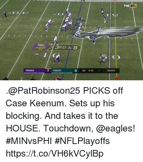 Philadelphia Eagles, Memes, and Nfl: FOX  NFL  3RD & 8  -EAGLES  0 1st 6:42 24 3rd &8  VIKINGS  3 .@PatRobinson25 PICKS off Case Keenum. Sets up his blocking. And takes it to the HOUSE.  Touchdown, @eagles! #MINvsPHI #NFLPlayoffs https://t.co/VH6kVCylBp