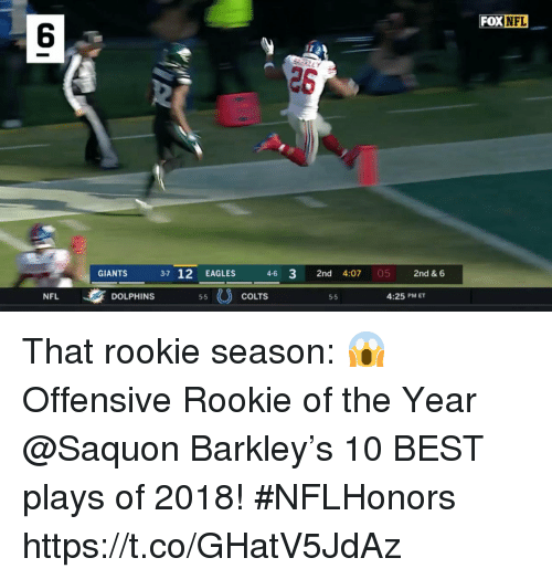 Indianapolis Colts, Philadelphia Eagles, and Memes: FOX NFL  6  26  GIANTS  3-7 12 EAGLES  4-6 3 2nd 4:07 05 2nd & 6  NFL  DOLPHINS  5-5  COLTS  5-5  4:25 PM ET That rookie season: 😱  Offensive Rookie of the Year @Saquon Barkley's 10 BEST plays of 2018! #NFLHonors https://t.co/GHatV5JdAz