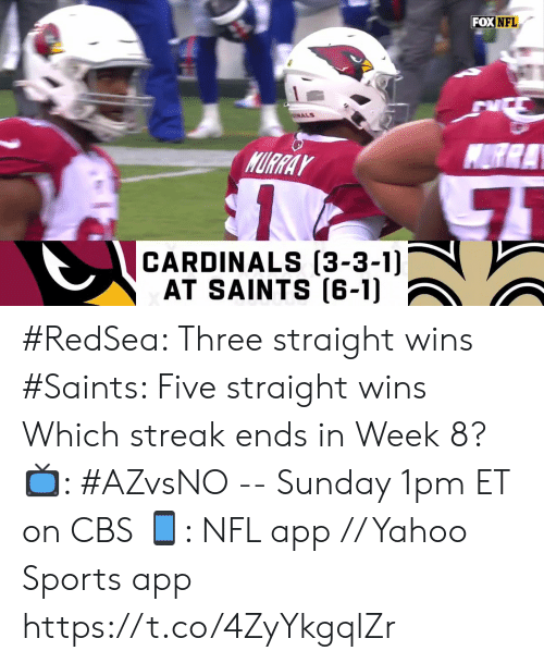 Memes, Nfl, and New Orleans Saints: FOX NFL  ALS  MURRA  MURRAY  CARDINALS (3-3-1)  AT SAINTS (6-1) #RedSea: Three straight wins #Saints: Five straight wins  Which streak ends in Week 8?   📺: #AZvsNO -- Sunday 1pm ET on CBS  📱: NFL app // Yahoo Sports app https://t.co/4ZyYkgqlZr