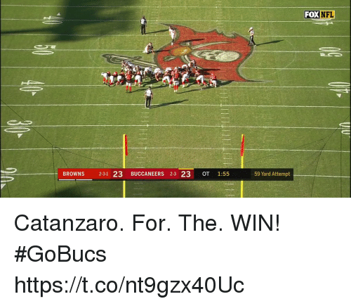 Memes, Nfl, and Browns: FOX  NFL  BROWNS 2-31 23 B  BUCCANEERS 2-3  23 OT 1:55  59 Yard Attempt Catanzaro. For. The. WIN!  #GoBucs https://t.co/nt9gzx40Uc