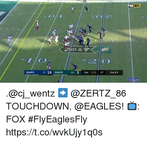 Philadelphia Eagles, Memes, and Nfl: FOX NFL  GIANTS 3-7 19 EAGLES 4-6 3 2nd 1:11 072nd & 9 .@cj_wentz ➡️ @ZERTZ_86  TOUCHDOWN, @EAGLES!  📺: FOX #FlyEaglesFly https://t.co/wvkUjy1q0s