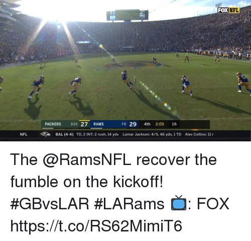 Memes, Nfl, and Packers: FOX  NFL  PACKERS 3-21 27 RAMS  70 29 4th 2:05 16  NFL BAL (4-4) TD, 2 INT; 2 rush, 14 yds Lamar Jackson: 4/5, 46 yds, 1TD Alex Collins: 11 r The @RamsNFL recover the fumble on the kickoff! #GBvsLAR #LARams  📺: FOX https://t.co/RS62MimiT6