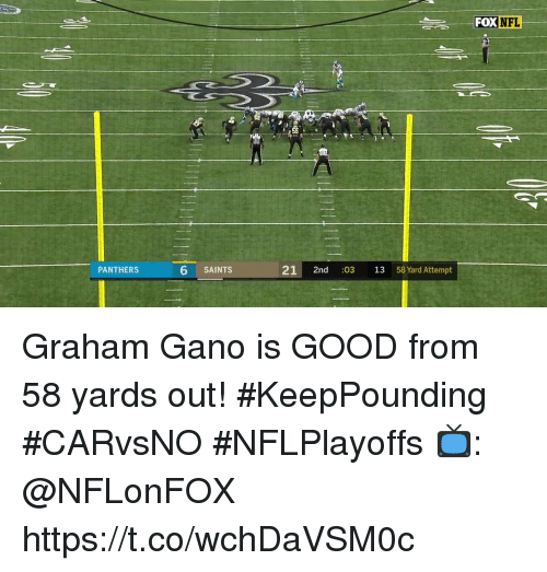 Memes, Nfl, and New Orleans Saints: FOX NFL  PANTHERS  6 SAINTS  21 2nd :03 13 58 Yard Attempt Graham Gano is GOOD from 58 yards out! #KeepPounding  #CARvsNO #NFLPlayoffs  📺: @NFLonFOX https://t.co/wchDaVSM0c