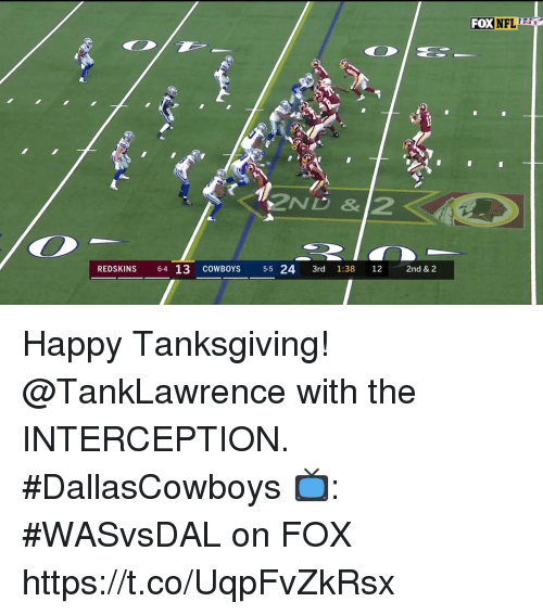 Dallas Cowboys, Memes, and Nfl: FOX NFL  REDSKINS 64 13 COWBOYS 55 24 3rd 1:38 12 2nd & 2 Happy Tanksgiving!  @TankLawrence with the INTERCEPTION. #DallasCowboys  📺: #WASvsDAL on FOX https://t.co/UqpFvZkRsx