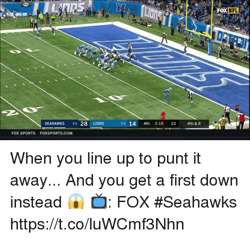 Memes, Nfl, and Sports: FOX NFL  SEAHAWKS 3-3 28 LIONS  3-3 14 4th 2:18 22  4th & 8  FOX SPORTS FOXSPORTS.COM When you line up to punt it away...  And you get a first down instead 😱  📺: FOX #Seahawks https://t.co/luWCmf3Nhn