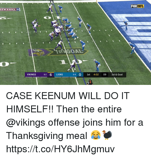 Memes, Nfl, and Thanksgiving: FOX  NFL  VING  ST&  GOAL  VIKINGS 82 6 LIONS  64 0 st 4:02 09 1st &Goal CASE KEENUM WILL DO IT HIMSELF!!  Then the entire @vikings offense joins him for a Thanksgiving meal 😂🦃 https://t.co/HY6JhMgmuv