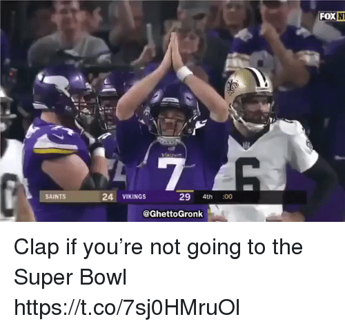 Football, Nfl, and New Orleans Saints: FOX  NI  SAINTS  24 VIKINGS  29 4th 00  @GhettoGronk Clap if you're not going to the Super Bowl https://t.co/7sj0HMruOl
