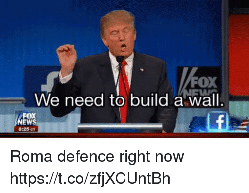 Soccer, Fox, and Roma: FOX  We need to build awall.  FOX  EWS  8:25 cr Roma defence right now https://t.co/zfjXCUntBh