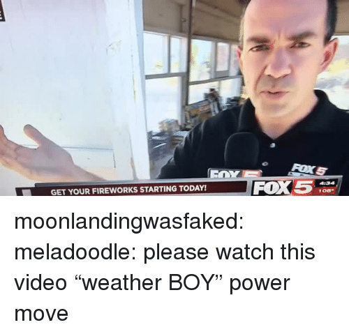 "Target, Tumblr, and Blog: FOX5  GET YOUR FIREWORKS STARTING TODAY! moonlandingwasfaked: meladoodle: please watch this video ""weather BOY"" power move"