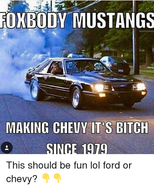 Foxbody Mustangs Making Chevy Its Bitch Since 1919 This Should Be