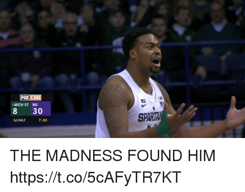 Memes, 🤖, and Madness: FOXCBEB  2 MICH ST  NU  8 30  SP  1st HALF  7:40 THE MADNESS FOUND HIM https://t.co/5cAFyTR7KT