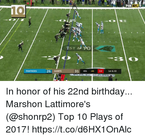 Birthday, Memes, and New Orleans Saints: FOXINFL  PANTHERS  26 SAINTS  21 4th :46 04 1st & 10 In honor of his 22nd birthday...  Marshon Lattimore's (@shonrp2) Top 10 Plays of 2017! https://t.co/d6HX1OnAlc
