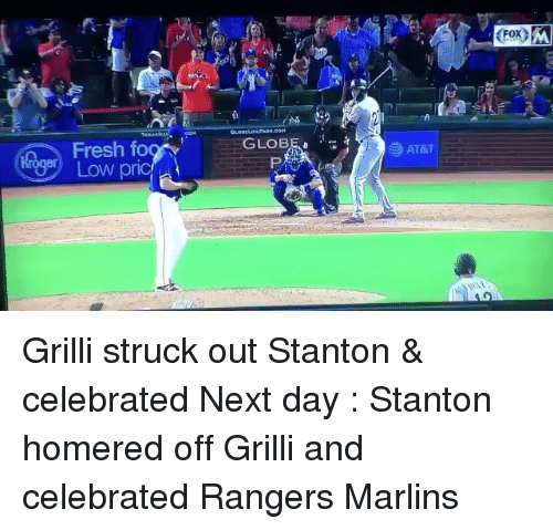 Fresh, Mlb, and Rangers: FOXM  ox  Fresh foo  Low pric  GLOBEo Grilli struck out Stanton & celebrated Next day : Stanton homered off Grilli and celebrated Rangers Marlins