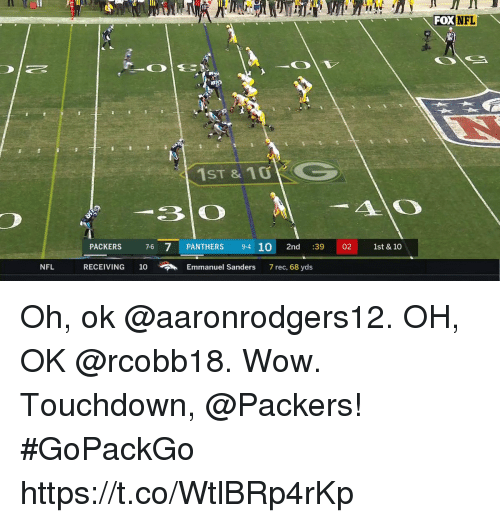 Memes, Nfl, and Wow: FOXNFL  1 10KG  ST &  -310  A.0  PACKERS 6 7 PANTHERS 9-4 10 2nd :39 02 1st & 10  NFL  RECEIVING  10  Emmanuel Sanders  7 rec, 68 yds  .. Oh, ok @aaronrodgers12. OH, OK @rcobb18.  Wow.  Touchdown, @Packers! #GoPackGo https://t.co/WtlBRp4rKp