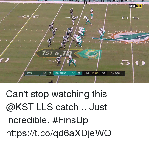 Memes, Dolphins, and Jets: FOXNFL  1ST& 1  7 DOLPHINS  JETS  3-3 7 DOLPHINS 32 O 1st 11:00 10 1st & 10 Can't stop watching this @KSTiLLS catch...  Just incredible. #FinsUp https://t.co/qd6aXDjeWO