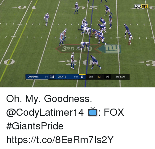 Dallas Cowboys, Memes, and Giants: FOXNFL  COWBOYS 9-6 14 GIANTS  5-10 0 2nd :22 06 3rd & 10 Oh. My. Goodness. @CodyLatimer14  📺: FOX #GiantsPride https://t.co/8EeRm7Is2Y