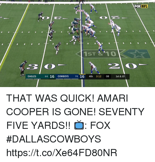 Dallas Cowboys, Philadelphia Eagles, and Memes: FOXNFL  ST &  EAGLES 6-6 16 COWBOYS 7-5 16 4th 3:12 08 1st & 10 THAT WAS QUICK!  AMARI COOPER IS GONE! SEVENTY FIVE YARDS!!  📺: FOX #DALLASCOWBOYS https://t.co/Xe64FD80NR