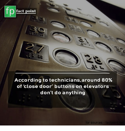 Memes, According, and 🤖: fp  fact point  According to technicians,around 80%  of close door' buttons on elevators  don't do anything  for sources  facipo