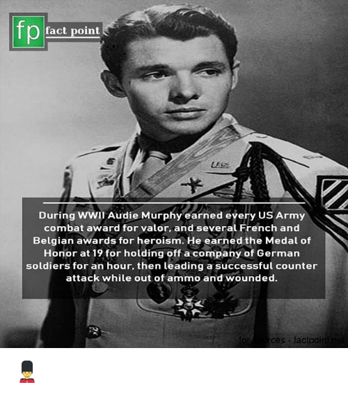 Fp Fact Pointe During Wwil Audie Murphy Earned Every US Army Combat - Audie